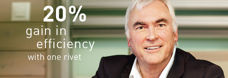 20 % gain in efficiency with one rivet